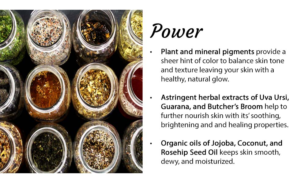 plant and mineral pigments, uva ursi, guarana, herbs, jojoba oil, coconut oil, rosehip oil