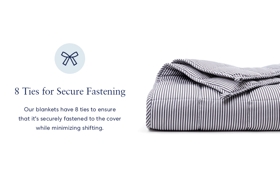 Luna Weighted Blankets contain 8 secure ties to fasten onto a match comfort for easy cleaning