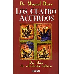 Los Cuatro Acuerdos: Un libro de sabiduría tolteca : Miguel Ruiz, URANO,  EDICIONES: Amazon.com.mx: Libros