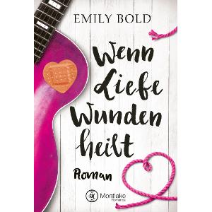 Montlake Romance,Emily Bold,Wenn Liebe Wunden heilt