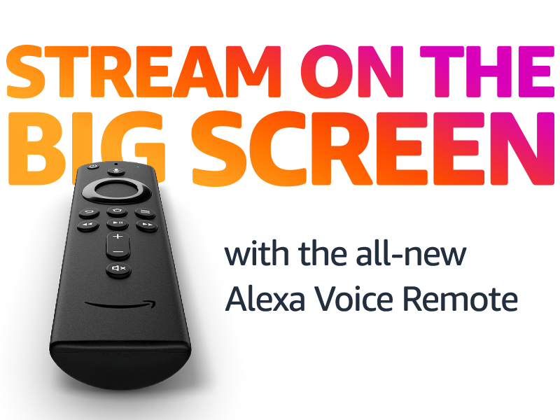 Stream on the big screen with the all-new Alexa Voice Remote