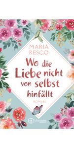 Montlake Romance,Maria Resco,Wo die Liebe nicht von selbst hinfällt