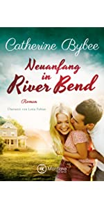 Neuanfang in River Bend (Happy End in River Bend, Band 1) von Catherine Bybee