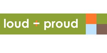 Loud + proud