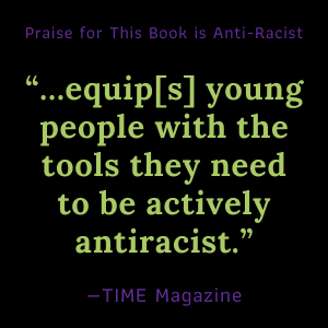 """""""…equip[s] young people with the tools they need to be actively antiracist.""""- TIME Magazine"""