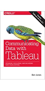 Communicating Data with Tableau: Designing, Developing, and Delivering Data Visualizations