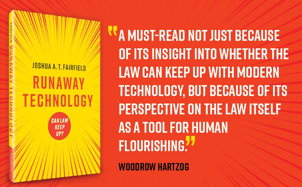 Runaway Technology, Joshua T Fairfield, Cambridge University Press, Law and Technology