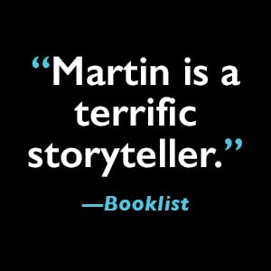"""Martin is a terrific storyteller.""-Booklist"