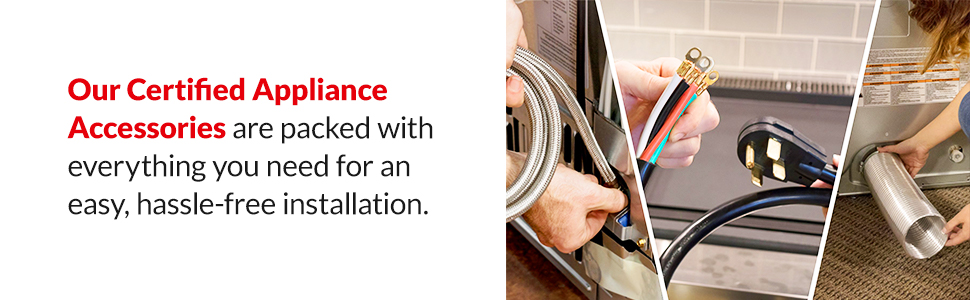 Our Certified Appliance Accessories are packed with everything you need for an easy, installation