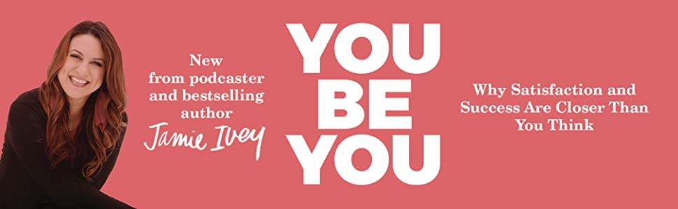 You Be You: Why Satisfaction and Success Are Closer Than You Think: Ivey, Jamie: 9781462749744: Amazon.com: Books