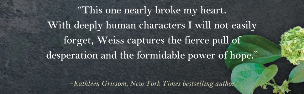 """""""...Weiss captures the fierce pull of desperation and the formidable power of hope."""""""
