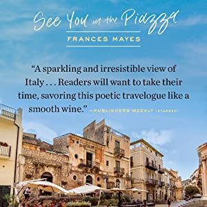 see you in the pizza;frances mayes;under the tuscan sun;food narrative;escape;italy;european travel