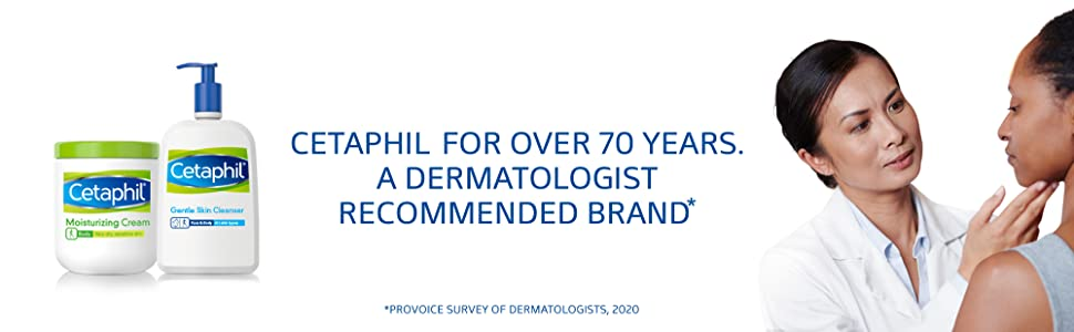 Cetaphil For Over 70 Years. A Dermatologist Recommended Brand
