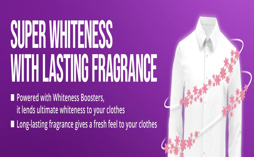 Super Whiteness with Long Lasting Fragrance