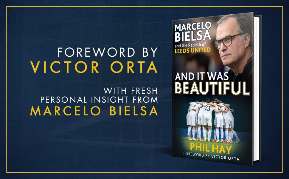 Phil Hay, And It Was Beautiful, Marcelo Bielsa and the Rebirth of Leeds United