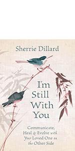 i'm still with you, sherrie dillard, spirit communication, loved ones in spirit