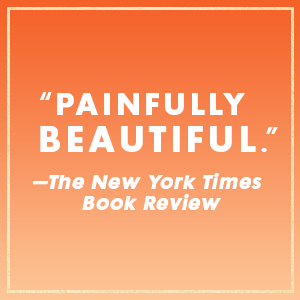 """""""Painfully Beautiful"""" - The New York Times Book Review"""