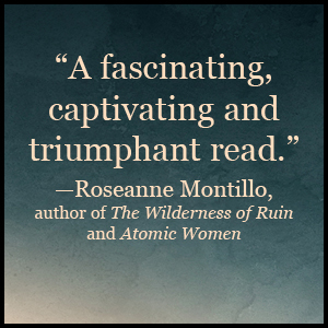 """A fascinating, captivating and triumphant read.""-Roseanne Montillo"