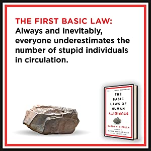 First Law: everyone underestimates the number of stupid individuals