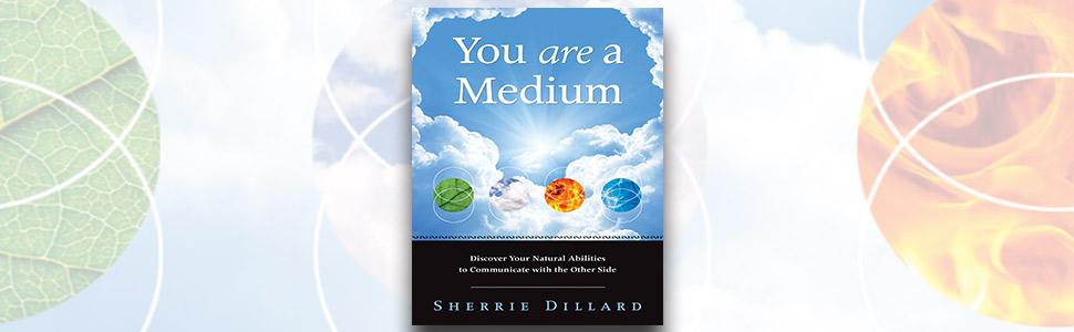 you are a medium, psychic skills, psychic development, psychic abilities, sherrie dillard
