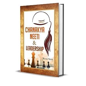 CHANAKYA NEETI AND LEADERSHIP BY RENU SAINI