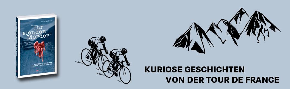 Ihr elenden Mörder: Kuriose Geschichten von der Tour de
