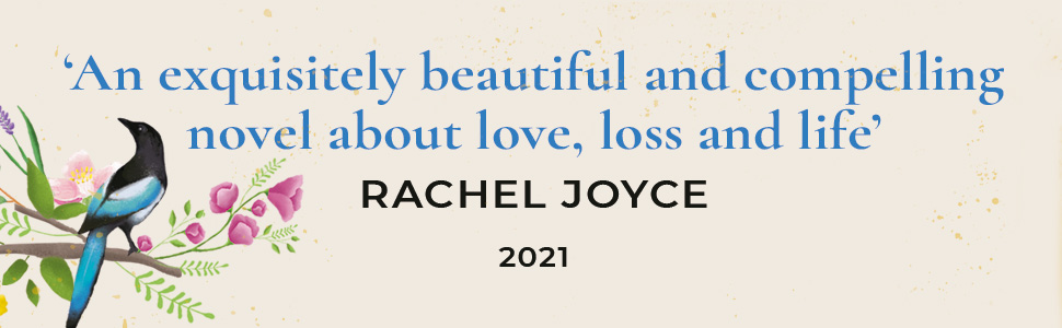 'An exquisitely beautiful and compelling novel about love, loss and life' Rachel Joyce