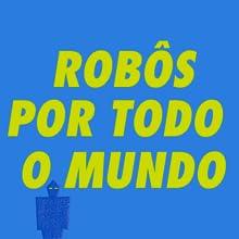 robôs por todo o mundo