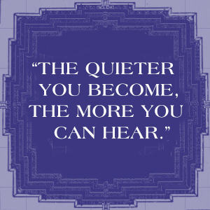 """Dark blue background with white text: """"The quieter you become, the more you can hear."""""""