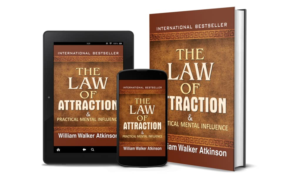 The Law of Attraction and Practical Mental Influence by William Walker Atkinson