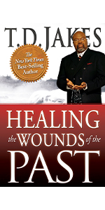 healing the wounds of the past t.d. jakes