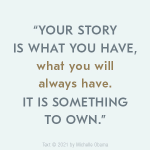 image with words Your story is what you have, what you will always have. It is something to own.
