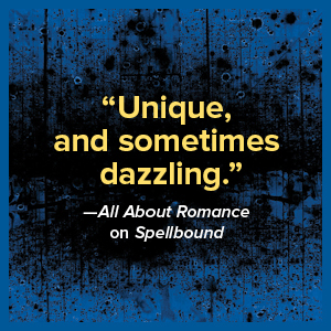"""""""Unique and sometimes dazzlign."""" -- All About Romance on Spellbound"""