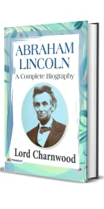 Abraham Lincoln: A Complete Biography by Lord Charnwood