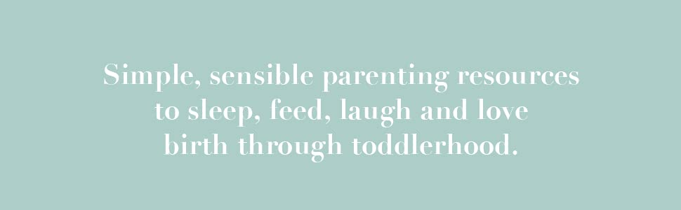 Simple, sensible parenting resources to sleep, feed, laugh and love birth through toddlerhood.