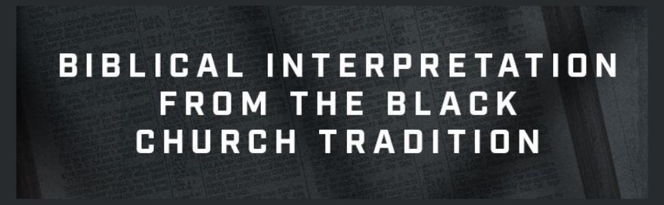 Biblical interpretation from the Black Church tradition