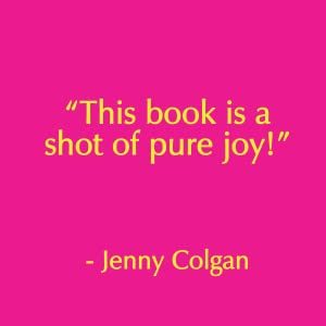 """This book is a shot of pure joy!"" - Jenny Colgan author quote"