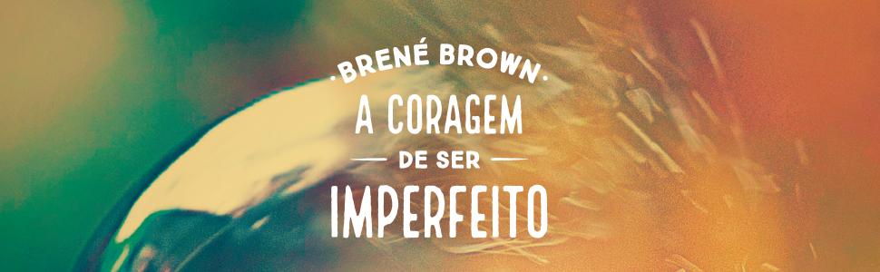 brene brown, a coragem de ser imperfeito