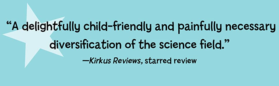 """A delightfully child-friendly and painfully necessary diversification of the science field""-KR"