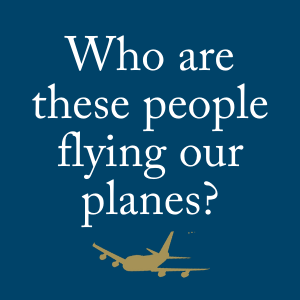 Who are these people flying our planes?