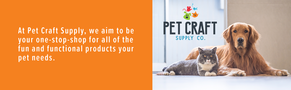 At Pet Craft Supply, we aim to be your one-stop-shop for all of the fun and functional products you