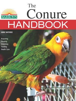 The Conure Handbook, Conure, aquiring, housing, feeding, healthcare