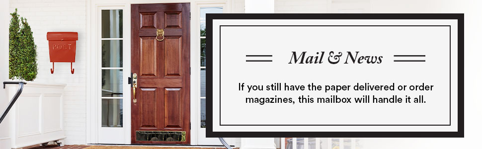 If you still have the paper delivered or order magazines. This mailbox will handle it all.