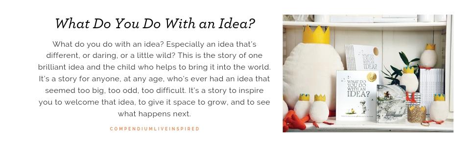 What do you do with an idea, compendium