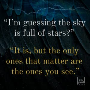 """""""I'm guessing the sky is full of stars?"""" """"It is, but the only ones that matter are the ones you see"""""""
