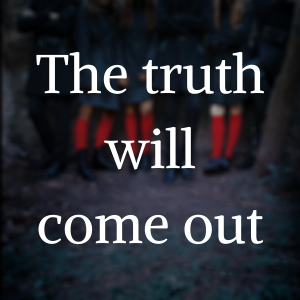 The truth will come out