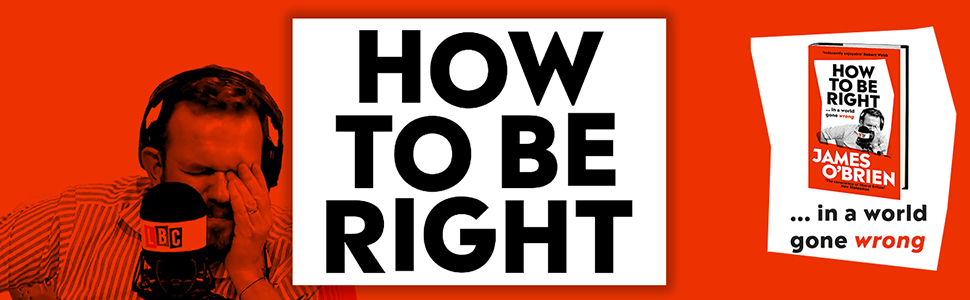 How to Be Right James O'Brien LBC