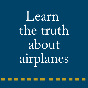 Learn the truth about airplanes