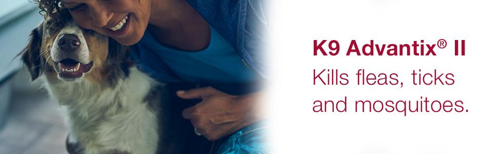 K9 Advantix II kills fleas, ticks and mosquitoes through contact.