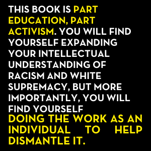 This book is part education, part activism. You will find yourself expanding your intellectual